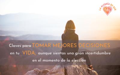Claves para tomar mejores decisiones en tu vida, aunque sientas una gran incertidumbre en el momento de la elección